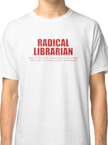 Radical Librarian (Red) - Borrowing History privacy Classic T-Shirt