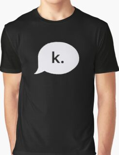 """k."" text bubble Graphic T-Shirt"