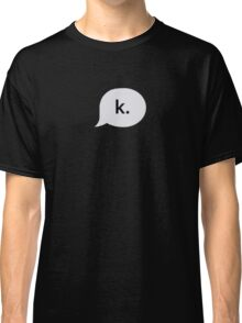 """k."" text bubble Classic T-Shirt"