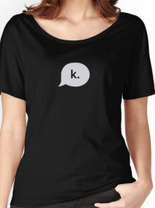 """""""k."""" text bubble Women's Relaxed Fit T-Shirt"""