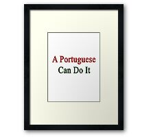 A Portuguese Can Do It  Framed Print