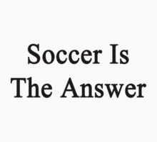 Soccer Is The Answer by supernova23