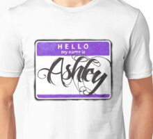 HELLO MY NAME IS ASHLEY Unisex T-Shirt