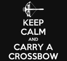 Keep Calm And Carry A Crossbow by KDGrafx
