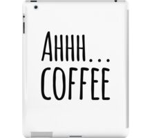Ahhh Coffee Funny Saying iPad Case/Skin