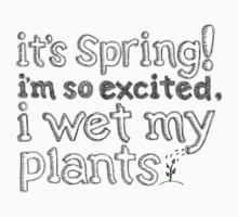It's Spring! I'm So Excited I Wet My Plants Kids Clothes