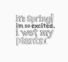 It's Spring! I'm So Excited I Wet My Plants Womens Fitted T-Shirt