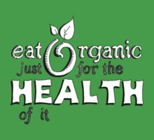 Eat Organic Just For the Health of It One Piece - Short Sleeve