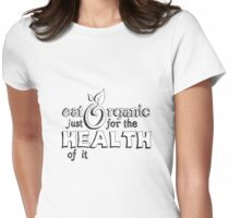 Eat Organic Just For the Health of It Womens Fitted T-Shirt