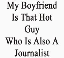 My Boyfriend Is That Hot Guy Who Is Also A Journalist  by supernova23