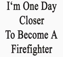 I'm One Day Closer To Become A Firefighter  by supernova23