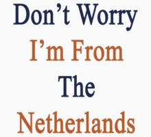 Don't Worry I'm From The Netherlands  by supernova23