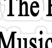 Yes I'm The Best Music Teacher  Sticker
