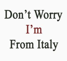 Don't Worry I'm From Italy  by supernova23