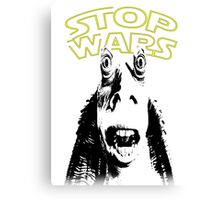 Jar Jar Binks Stop Wars Canvas Print