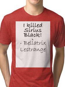 I KILLED SIRIUS BLACK! Tri-blend T-Shirt