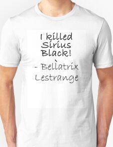 I KILLED SIRIUS BLACK! T-Shirt