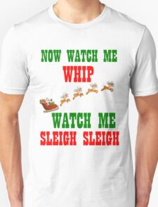 WATCH ME SLEIGH SLEIGH Unisex T-Shirt