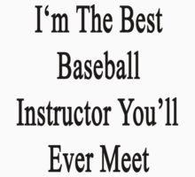 I'm The Best Baseball Instructor You'll Ever Meet  by supernova23