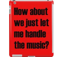 How about we just let me handle the music? iPad Case/Skin