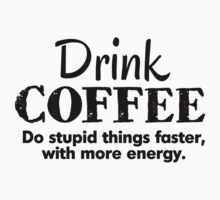 Drink coffee Do stupid things faster with more energy Kids Tee
