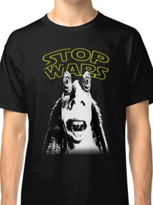Jar Jar Binks Stop Wars Classic T-Shirt