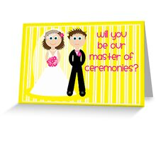 Wedding - Will You Be Our Master Of Ceremonies? Greeting Card