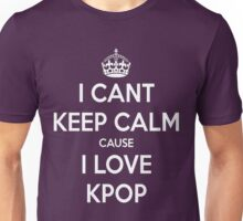 I can't keep calm cause I love KPOP Unisex T-Shirt