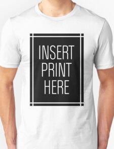 Insert Print Here  Unisex T-Shirt