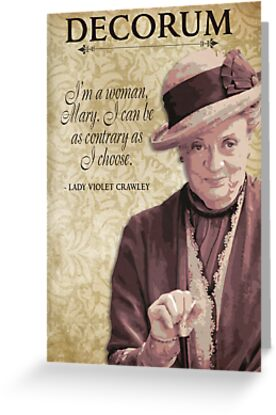 Downton Inspired - The Wit & Wisdom of Lady Violet Crawley on Decorum by traciv