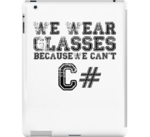 We wear glasses because we can't C# iPad Case/Skin