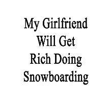 My Girlfriend Will Get Rich Doing Snowboarding  Photographic Print