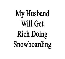 My Husband Will Get Rich Doing Snowboarding  Photographic Print