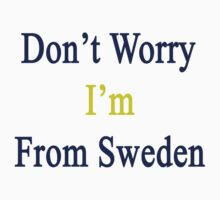 Don't Worry I'm From Sweden  by supernova23