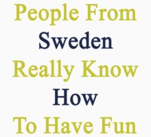 People From Sweden Really Know How To Have Fun  by supernova23