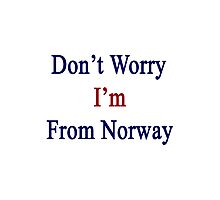 Don't Worry I'm From Norway  Photographic Print