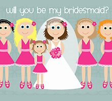 Wedding - Will You Be My Bridesmaid?  by Emma Holmes