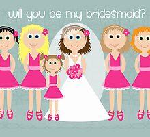 Wedding - Will You Be My Bridesmaid?  by Emma Holmes