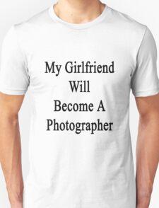 My Girlfriend Will Become A Photographer  T-Shirt