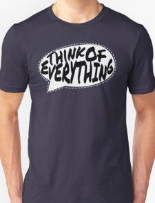 Think of Everything Unisex T-Shirt