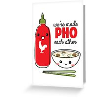 We're Made PHO Each Other Greeting Card