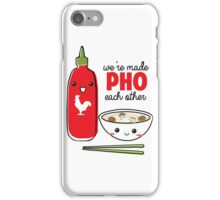 We're Made PHO Each Other iPhone Case/Skin