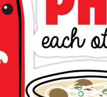 We're Made PHO Each Other Sticker
