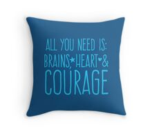 All you need is BRAINS HEART and COURAGE  Throw Pillow