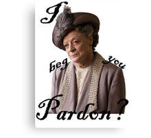 I beg you pardon? Lady Violet Quotes Canvas Print