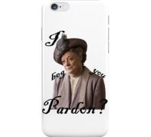 I beg you pardon? Lady Violet Quotes iPhone Case/Skin