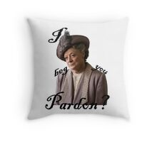 I beg you pardon? Lady Violet Quotes Throw Pillow
