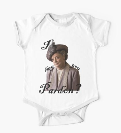 I beg you pardon? Lady Violet Quotes One Piece - Short Sleeve