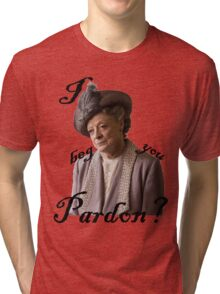 I beg you pardon? Lady Violet Quotes Tri-blend T-Shirt