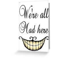 We're all Mad here - Alice in wonderland Greeting Card